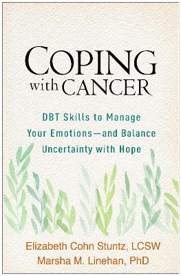 Coping with Cancer: DBT Skills to Manage Your Emotions--and Balance Uncertainty with Hope book