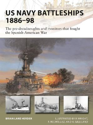 US Navy Battleships 1886-98: The pre-dreadnoughts and monitors that fought the Spanish-American War by Brian Lane Herder