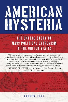 American Hysteria: The Untold Story of Mass Political Extremism in the United States by Andrew Burt