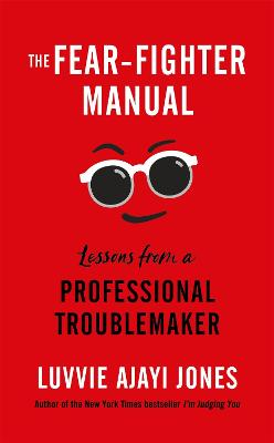 The Fear-Fighter Manual: Lessons from a Professional Troublemaker by Luvvie Ajayi Jones