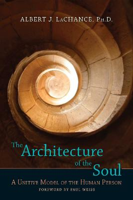 Architecture Of The Soul by Albert J. LaChance