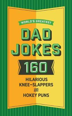 World's Greatest Dad Jokes, Volume 2: 160 More Hilarious Knee-slappers and Hokey Puns by Abigail F. Brown