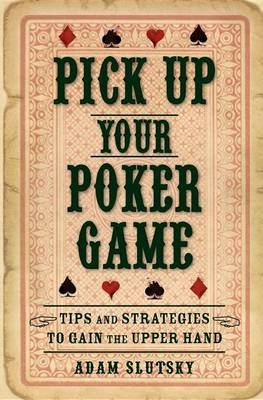 Pick Up Your Poker Game by Adam Slutsky