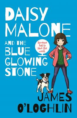 Daisy Malone and the Blue Glowing Stone by James O'Loghlin