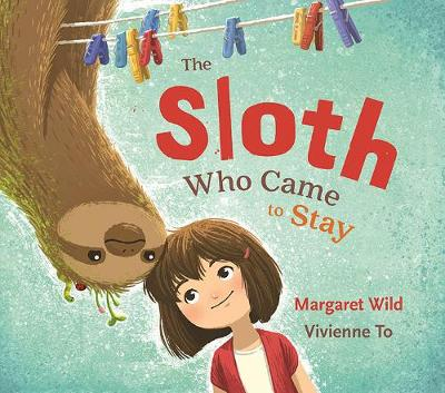 The The Sloth Who Came to Stay by Margaret Wild