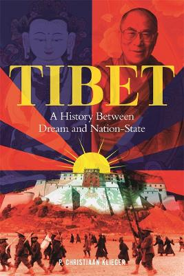 Tibet: A History Between Dream and Nation State by Paul Christiaan Klieger