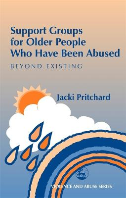 Support Groups for Older People Who Have Been Abused by Jacki Pritchard