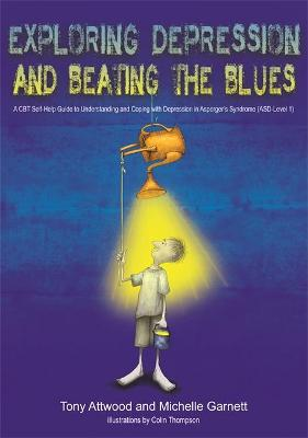 Exploring Depression, and Beating the Blues by Tony Attwood