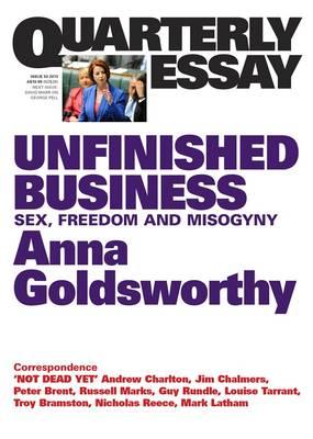 Unfinished Business: Sex, Freedom And Misogyny: Quarterly Essay 50 by Anna Goldsworthy
