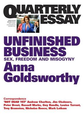 Unfinished Business: Sex, Freedom And Misogyny: Quarterly Essay 50 by Anna Goldsworthy