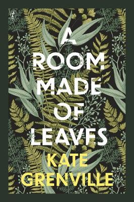 A Room Made of Leaves by Kate Grenville