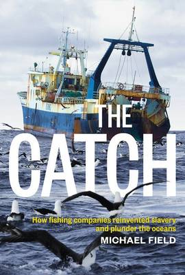 Catch: How Fishing Companies Reinvented Slavery And PlunderThe book