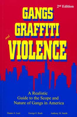 Gangs, Graffiti, and Violence: A Realistic Guide to the Scope and Nature of Gangs in America by Anthony M. Smith