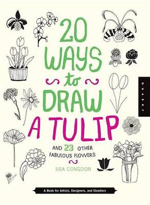 20 Ways to Draw a Tulip and 23 Other Fabulous Flowers by Quarry Creative Team