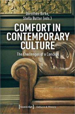 Comfort in Contemporary Culture - The Challenges of a Concept by Dorothee Birke