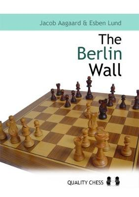 Berlin Wall: The Variation That Brought Down Kasparov by John Cox