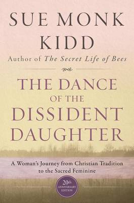 Dance Of The Dissident Daughter by Sue Monk Kidd