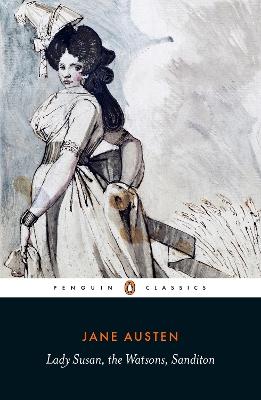 Lady Susan, the Watsons, Sanditon by Jane Austen