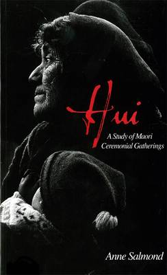 Hui: A Study Of Maori Ceremonial Gatherings by Anne Salmond
