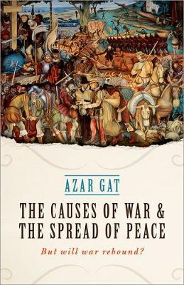 The Causes of War and the Spread of Peace by Azar Gat