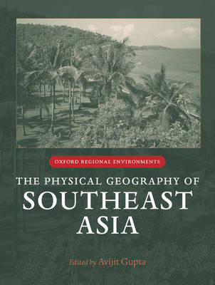 The Physical Geography of Southeast Asia by Avijit Gupta