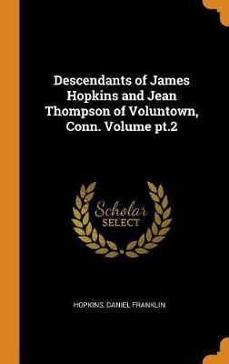 Descendants of James Hopkins and Jean Thompson of Voluntown, Conn. Volume Pt.2 by Daniel Franklin