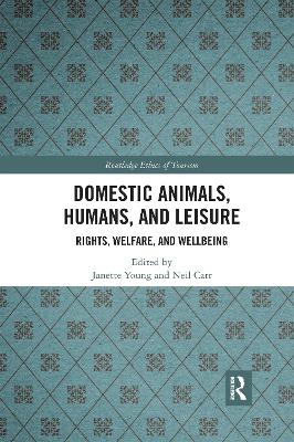 Domestic Animals, Humans, and Leisure: Rights, Welfare, and Wellbeing by Janette Young