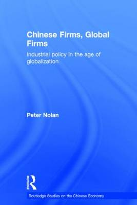 Chinese Firms, Global Firms by Peter Nolan