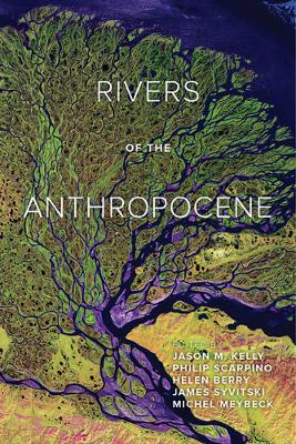 Rivers of the Anthropocene by Jason M. Kelly