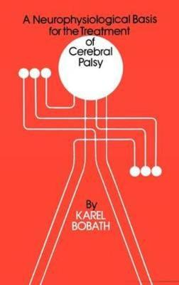 Neurophysiological Basis for the Treatment of Cerebral Palsy by Martin Bax