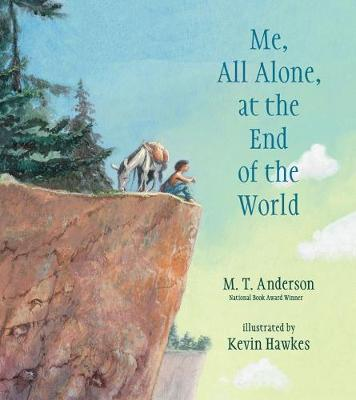 Me, All Alone, at the End of the World by Anderson M.T.