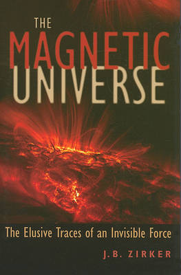 The Magnetic Universe by J. B. Zirker