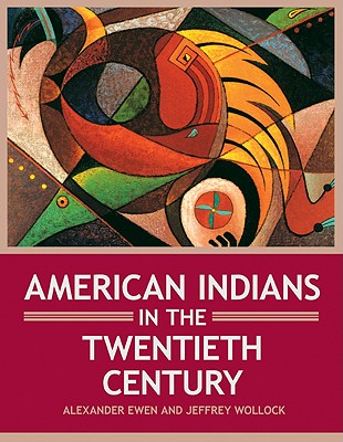 American Indians in the Twentieth Century by Alexander Ewen