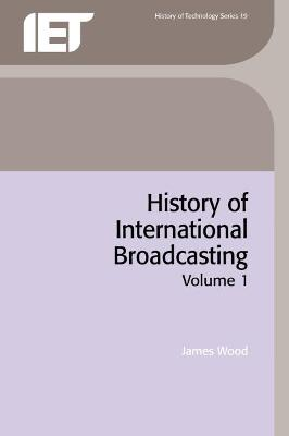 History of International Broadcasting  Volume 1 by James Wood