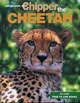 Adventures with Chipper the Cheetah by Jan Latta