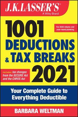 J.K. Lasser's 1001 Deductions and Tax Breaks 2021: Your Complete Guide to Everything Deductible by Barbara Weltman