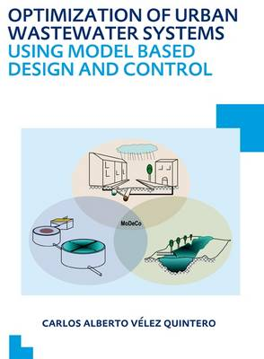 Optimization of Urban Wastewater Systems Using Model Based Design and Control by Carlos Alberto Velez Quintero