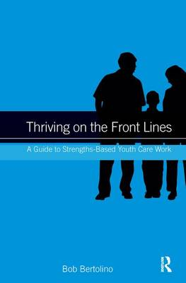 Thriving on the Front Lines: A Guide to Strengths-Based Youth Care Work book