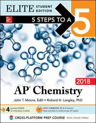 5 Steps to a 5: AP Chemistry 2018 Elite Student Edition by John T. Moore