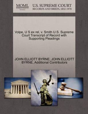 Volpe, U S Ex Rel, V. Smith U.S. Supreme Court Transcript of Record with Supporting Pleadings by John Elliott Byrne