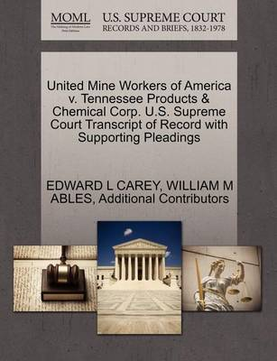 United Mine Workers of America V. Tennessee Products & Chemical Corp. U.S. Supreme Court Transcript of Record with Supporting Pleadings by Edward L Carey
