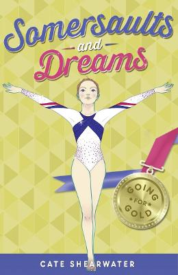 Somersaults and Dreams: Going for Gold by Cate Shearwater