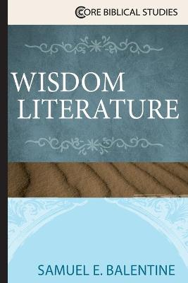 Wisdom Literature by Samuel E. Balentine