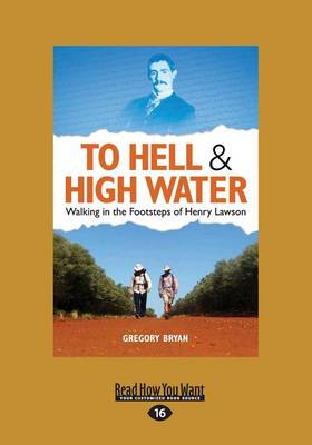 To Hell and High Water: Walking in the Footsteps of Henry Lawson by Gregory Bryan