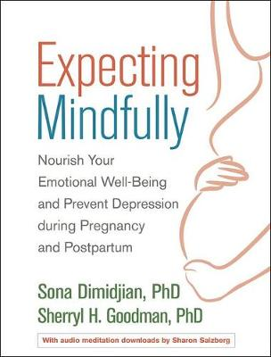 Expecting Mindfully: Nourish Your Emotional Well-Being and Prevent Depression during Pregnancy and Postpartum by Sona Dimidjian