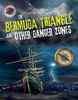 The Bermuda Triangle and Other Danger Zones by Sarah Levete