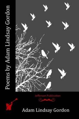 Poems by Adam Lindsay Gordon by Adam Lindsay Gordon
