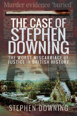 The Case of Stephen Downing: The Worst Miscarriage of Justice in British History book
