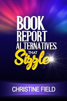 Book Report Alternatives That Sizzle by Christine Field