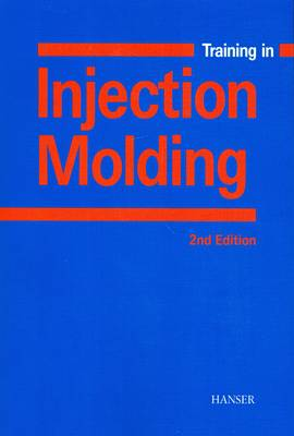 Training in Injection Molding: A Text and Workbook by Walter Michaeli